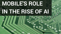 Mobile's Role in the Rise of AI